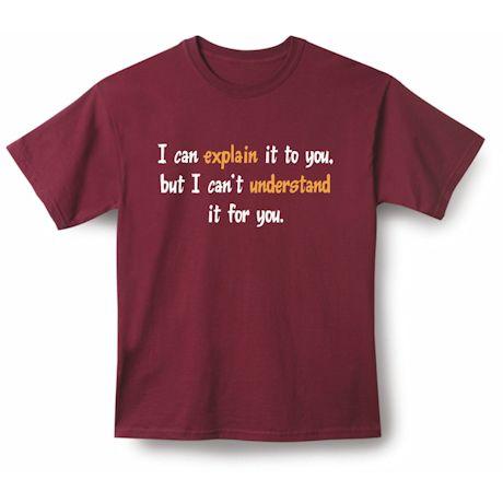 I Can Eplain It To You Shirts