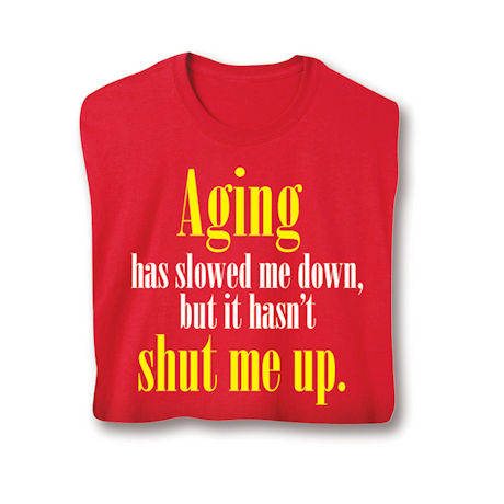 Aging Has Slowed Me Down Shirts
