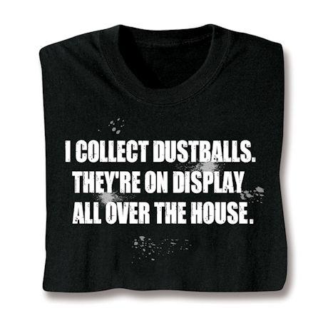 I Collect Dustballs Shirts