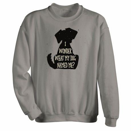 I Wonder What My Dog Named Me? T-Shirt