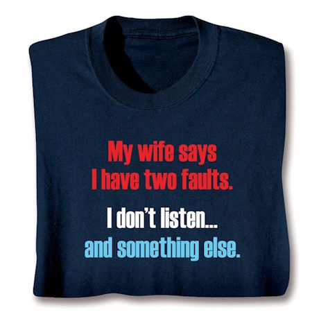 My Wife Says I Have Two Faults. Shirts