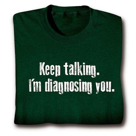 Keep Talking. I'm Diagnosing You. Shirts
