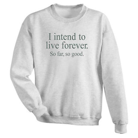 I Intend To Live Forever Sweatshirt - Exclusive