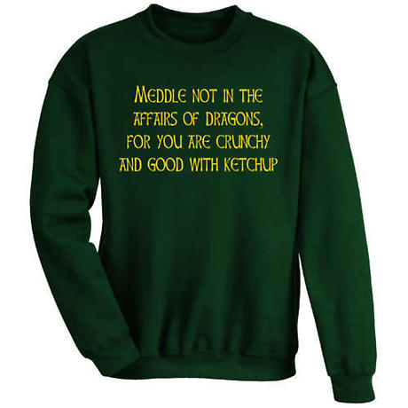 Meddle Not In the Affairs of Dragons Sweatshirt