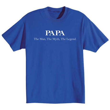 Papa: The Man, The Myth, The Legend T-Shirt