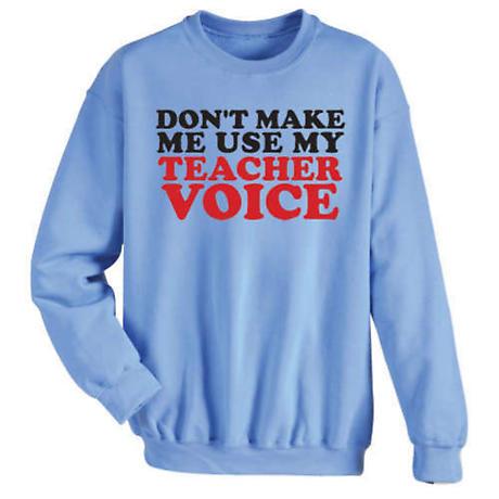 Don't Make Me Use My Teacher Voice Sweatshirt