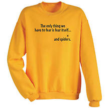 The Only Thing We Have to Fear is Fear Itself and Spiders Sweatshirt