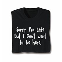 Sorry I'm Late Shirts