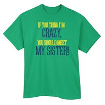 If You Think I'm Crazy Shirts