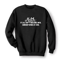 Math: It's All Fun and Games Until Somebody Divides by Zero Sweatshirt