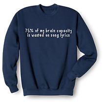 75% of My Brain Capacity Wasted on Song Lyrics Sweatshirt
