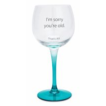 I'm Sorry You're Old Wine Glass